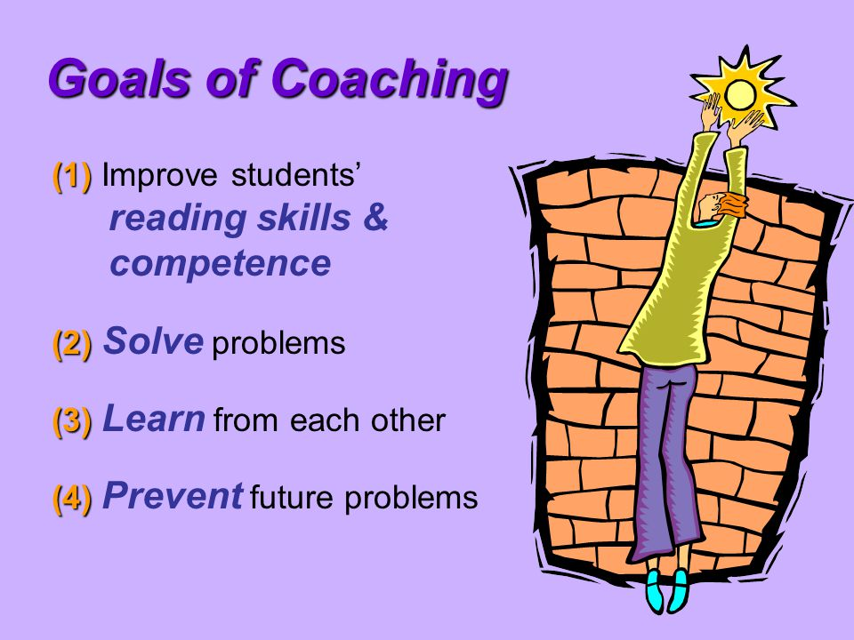 Goals of Coaching (1) Improve students' reading skills & competence