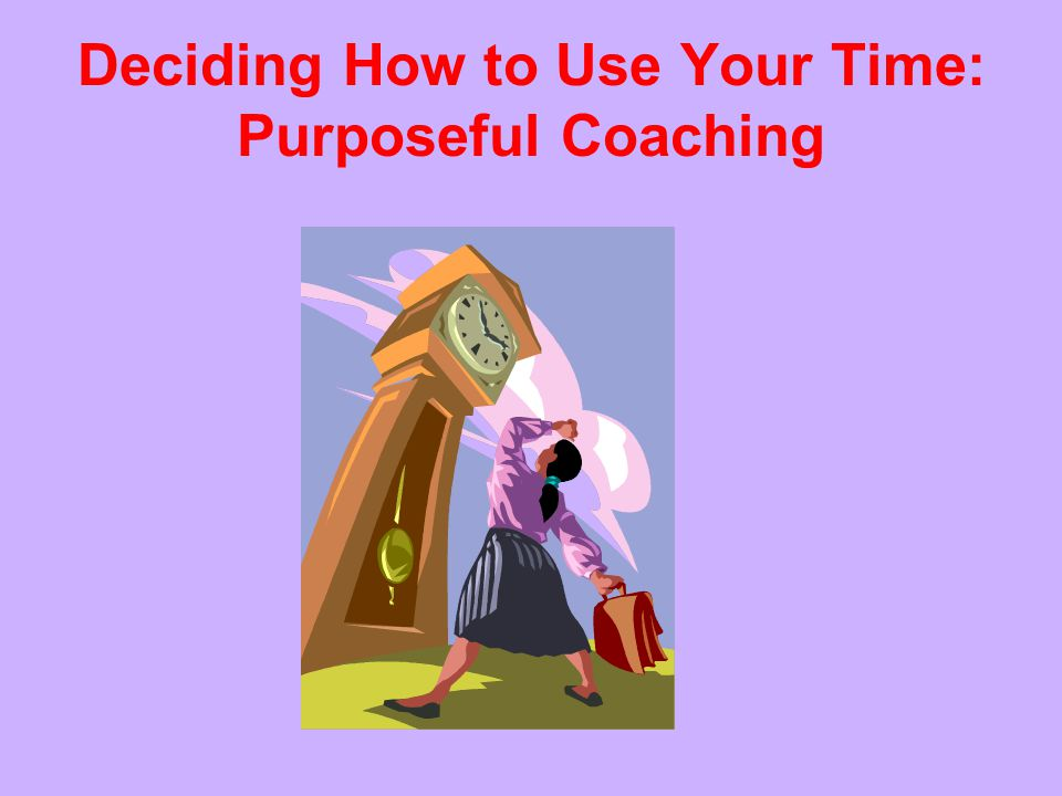 Deciding How to Use Your Time: Purposeful Coaching