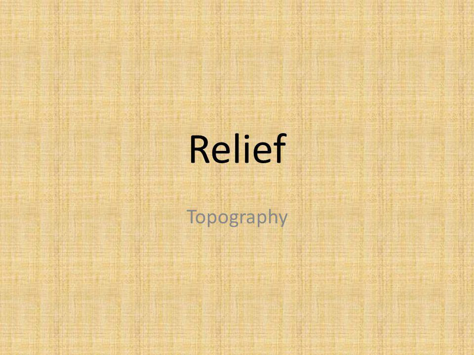 Relief Topography. Relief is the R in CLORPT. It is also known as topography.