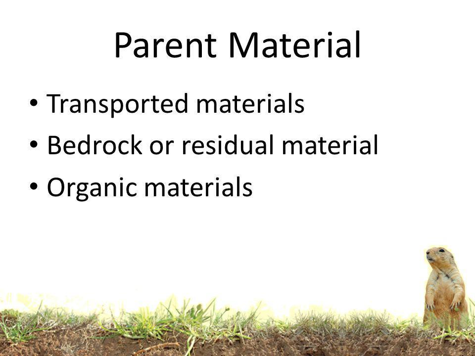 Parent Material Transported materials Bedrock or residual material