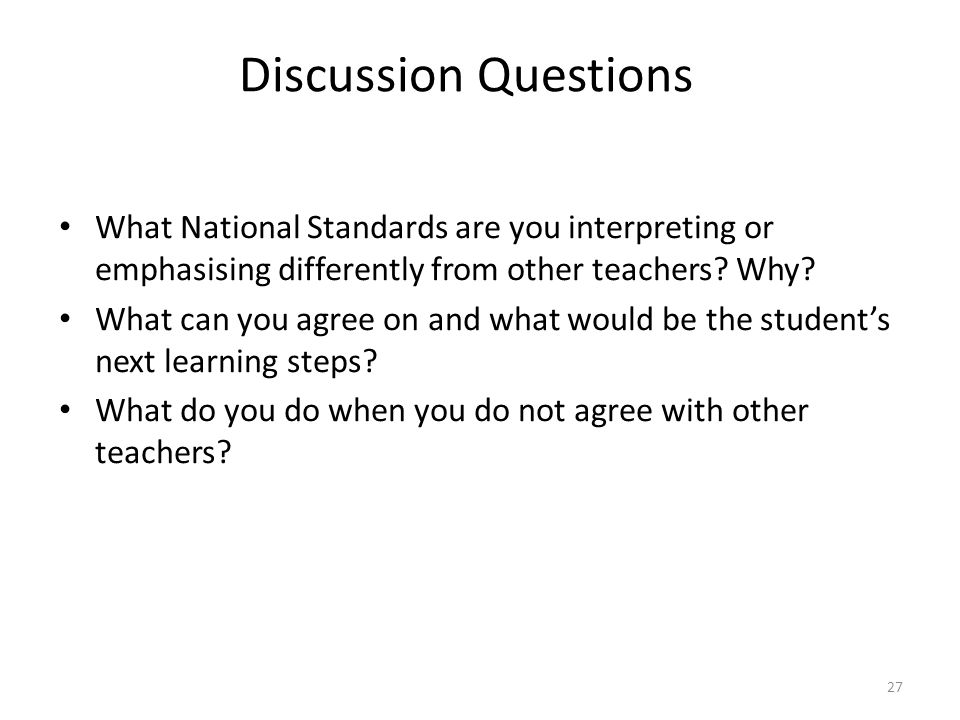 Discussion Questions What National Standards are you interpreting or emphasising differently from other teachers Why