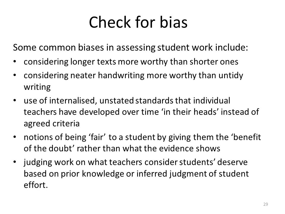 Check for bias Some common biases in assessing student work include:
