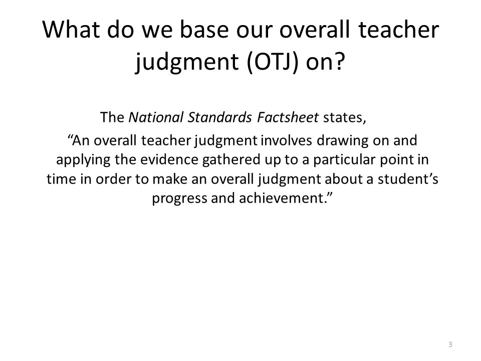 What do we base our overall teacher judgment (OTJ) on