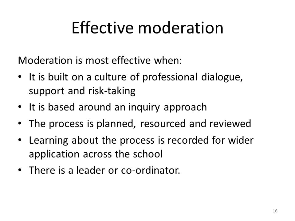 Effective moderation Moderation is most effective when: