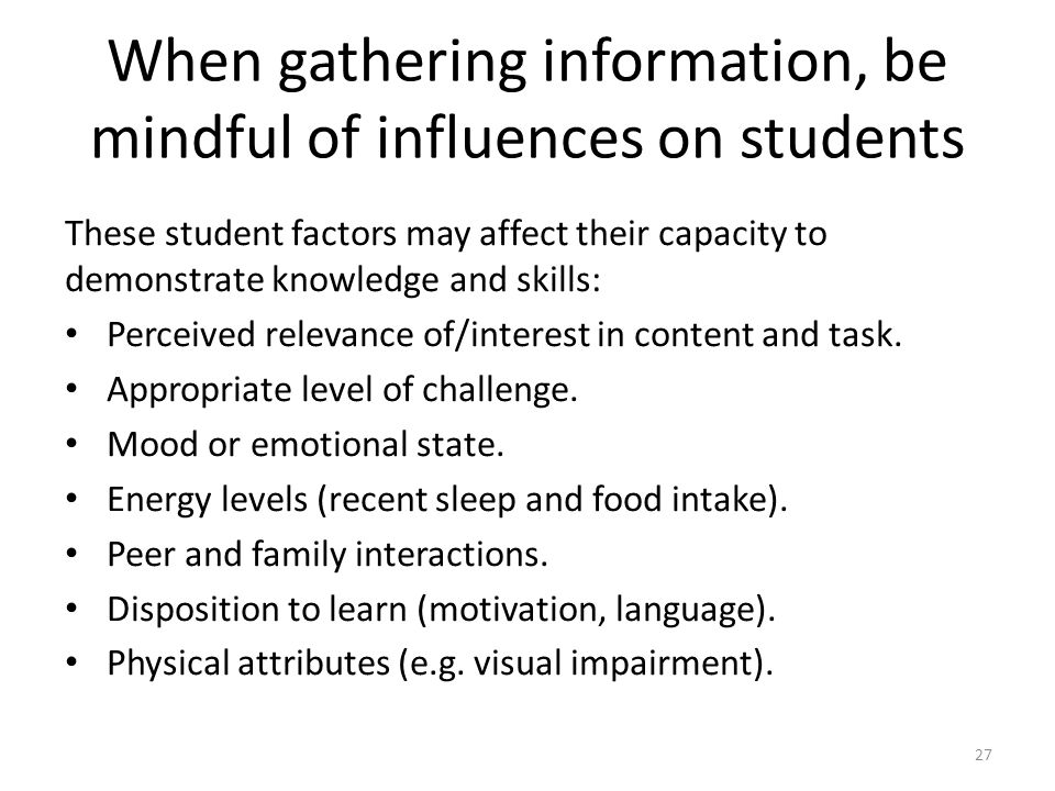 When gathering information, be mindful of influences on students