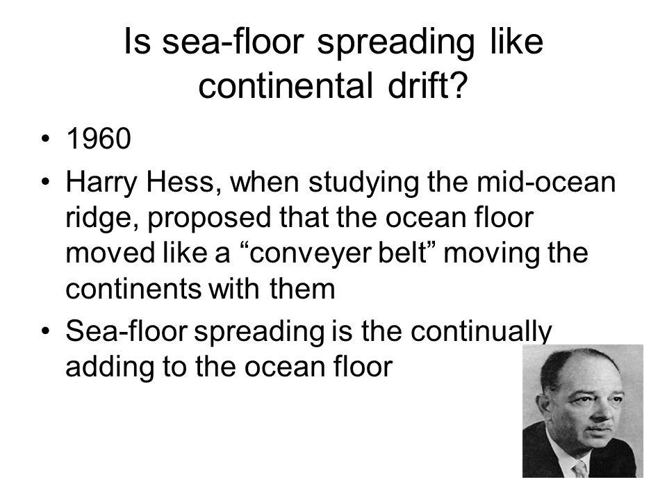 Is sea-floor spreading like continental drift