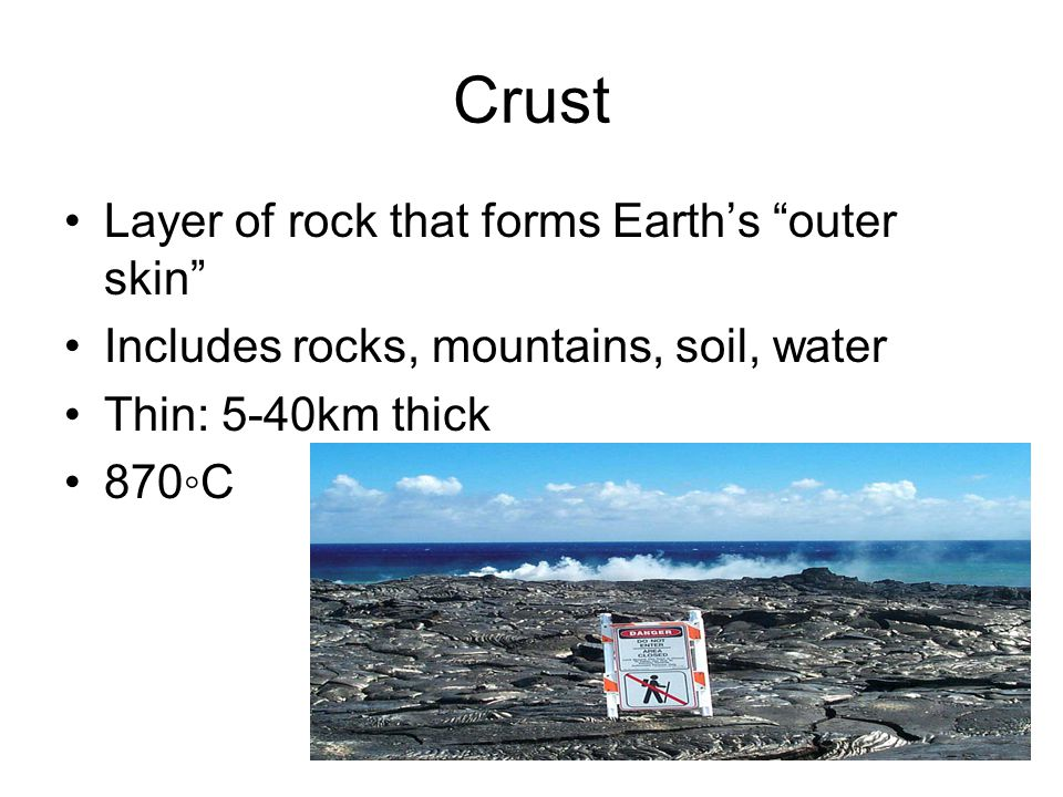 Crust Layer of rock that forms Earth's outer skin