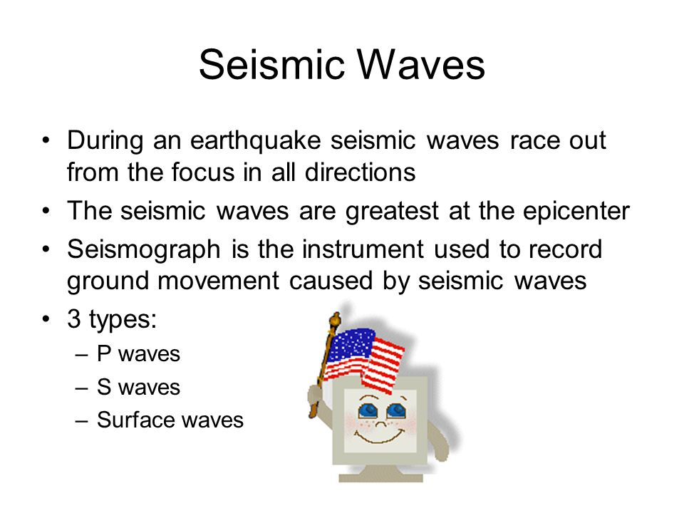 Seismic Waves During an earthquake seismic waves race out from the focus in all directions. The seismic waves are greatest at the epicenter.