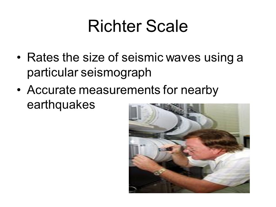 Richter Scale Rates the size of seismic waves using a particular seismograph.