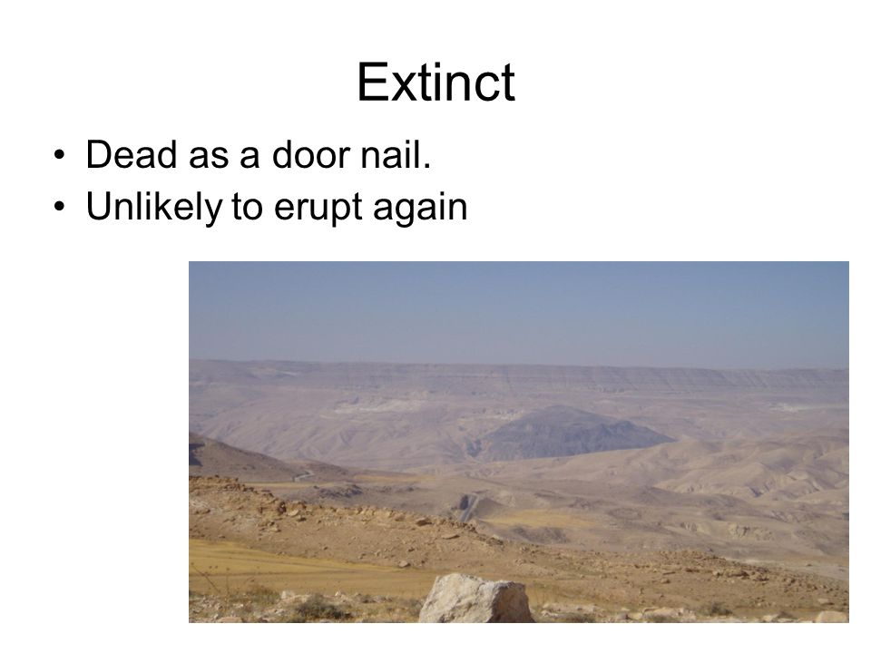 Extinct Dead as a door nail. Unlikely to erupt again