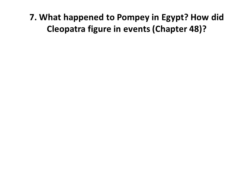 7. What happened to Pompey in Egypt
