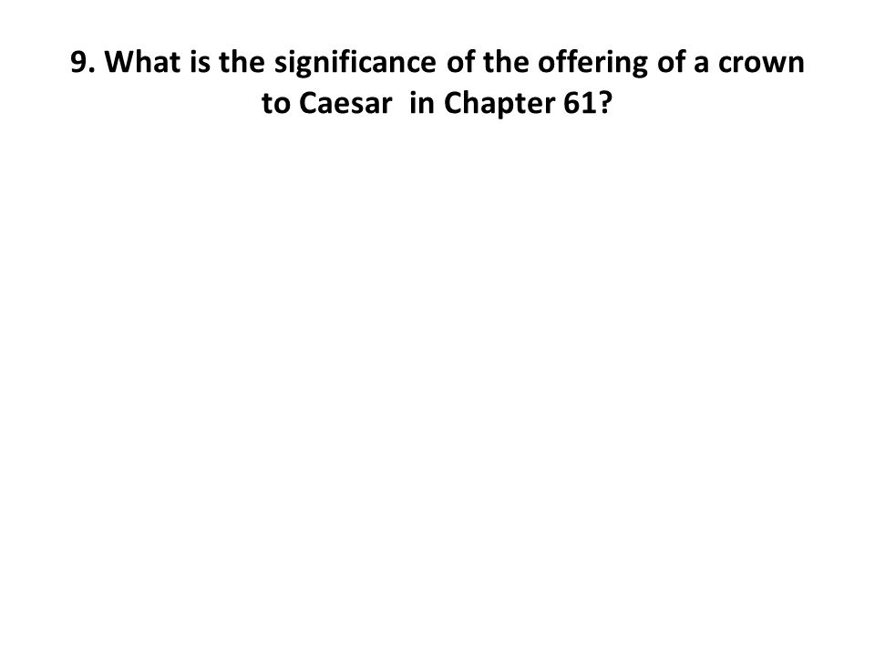 9. What is the significance of the offering of a crown to Caesar in Chapter 61