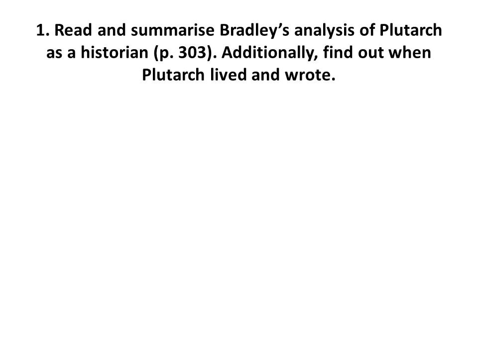 1. Read and summarise Bradley's analysis of Plutarch as a historian (p