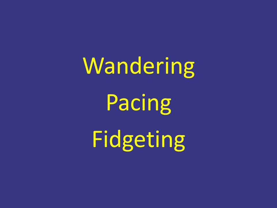 Wandering Pacing Fidgeting