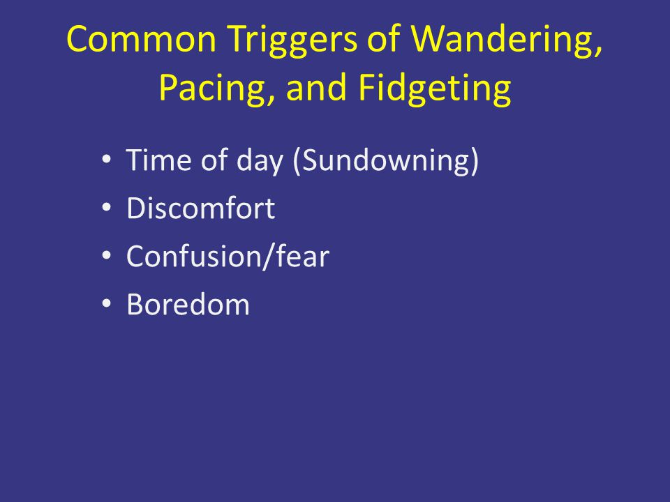 Common Triggers of Wandering, Pacing, and Fidgeting