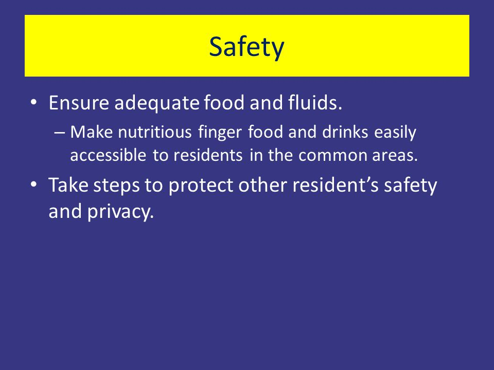 Safety Ensure adequate food and fluids.
