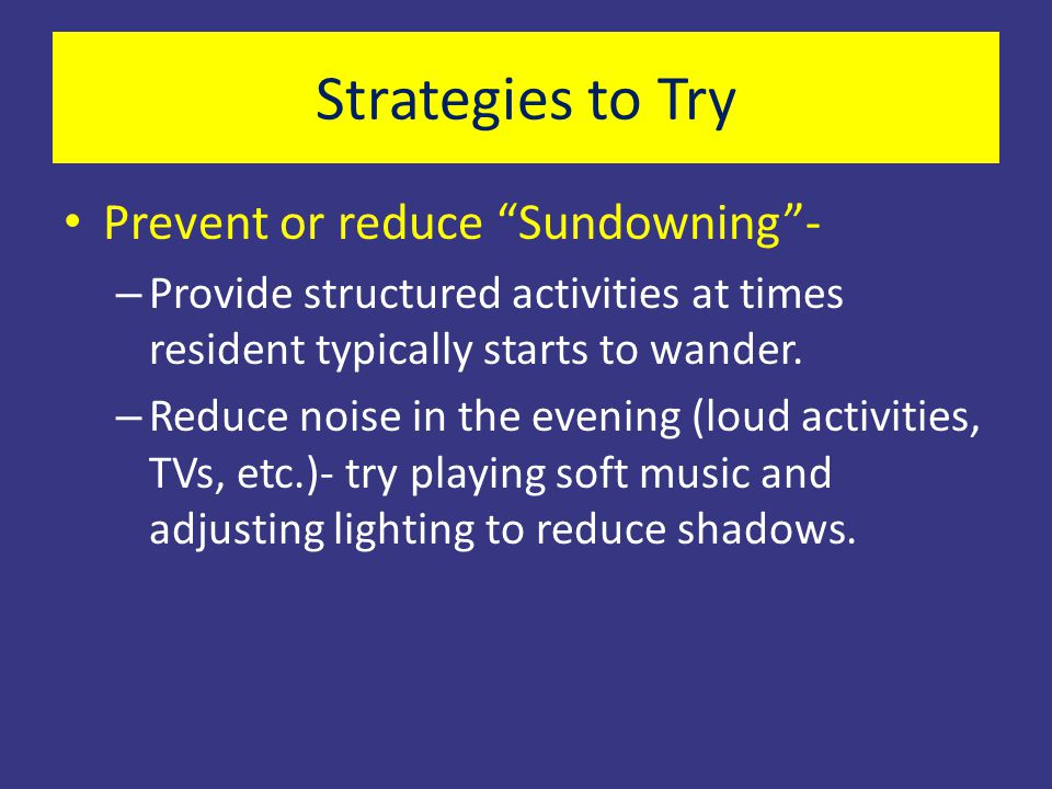 Strategies to Try Prevent or reduce Sundowning -