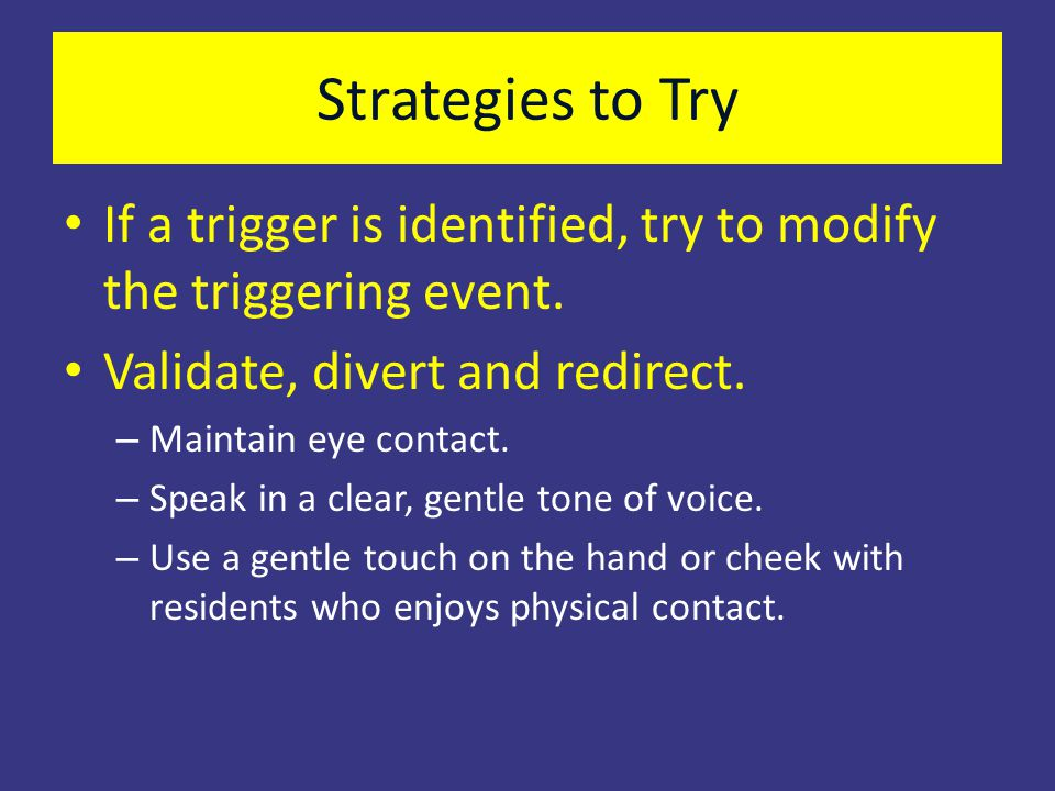 Strategies to Try If a trigger is identified, try to modify the triggering event. Validate, divert and redirect.