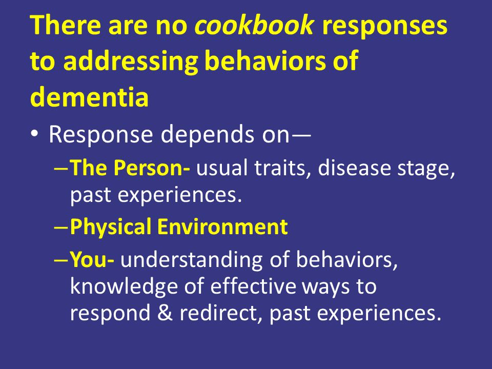 There are no cookbook responses to addressing behaviors of dementia