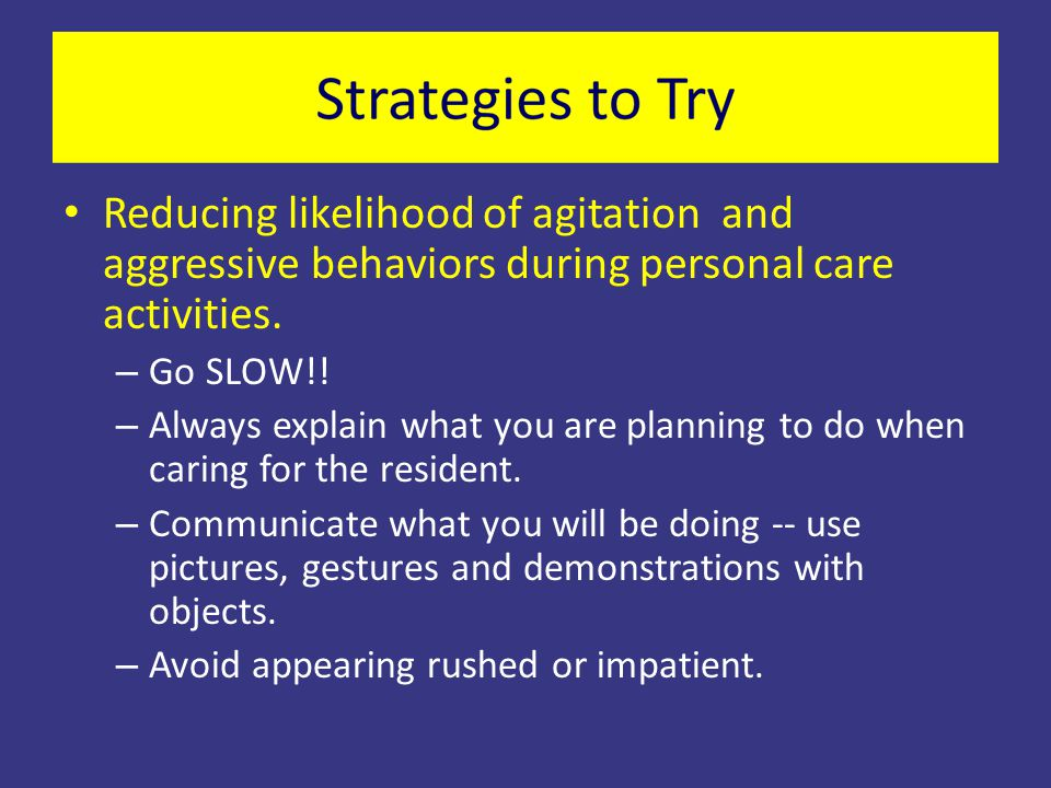 Reducing likelihood of agitation and aggressive behaviors during personal care activities.