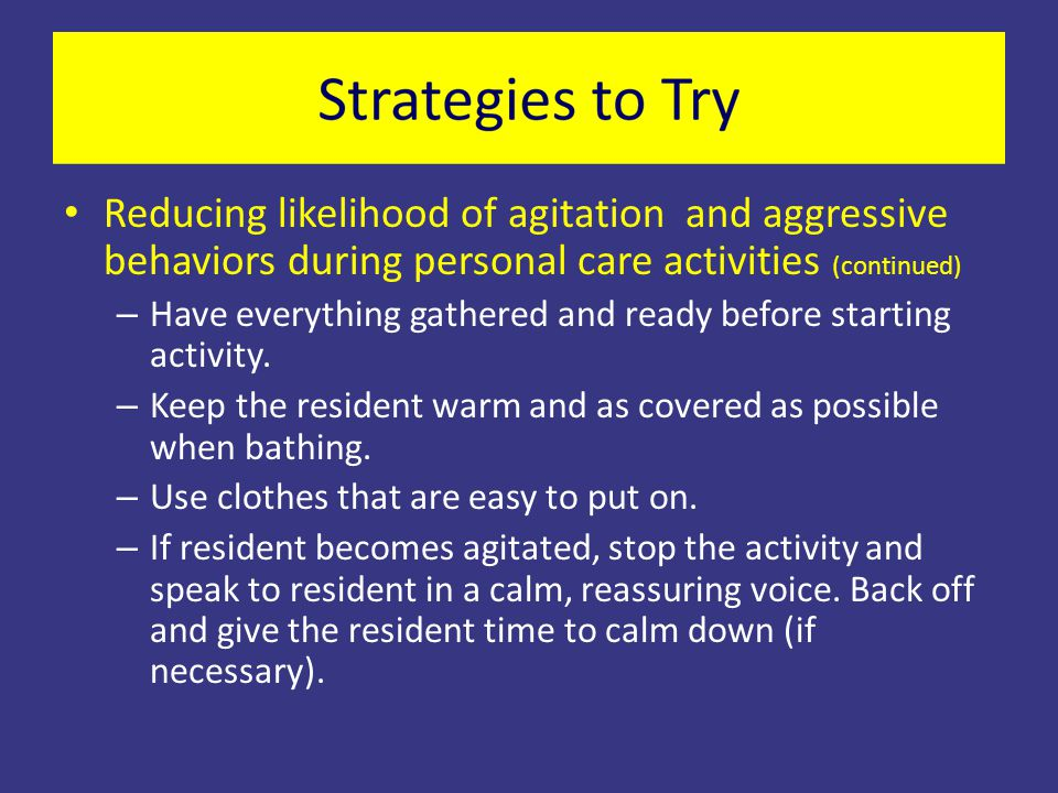 Reducing likelihood of agitation and aggressive behaviors during personal care activities (continued)