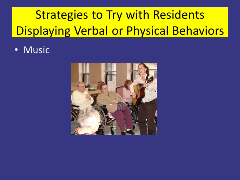 Strategies to Try with Residents Displaying Verbal or Physical Behaviors