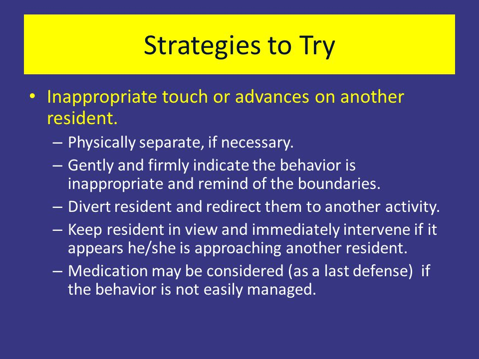 Strategies to Try Inappropriate touch or advances on another resident.