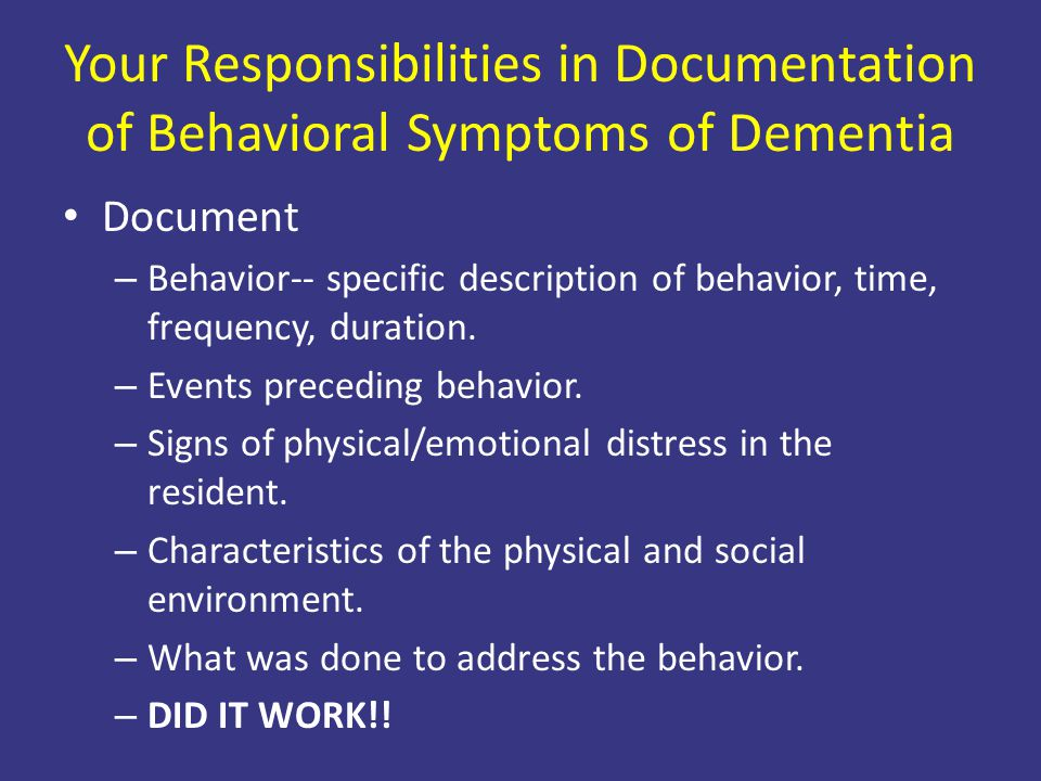 Your Responsibilities in Documentation of Behavioral Symptoms of Dementia