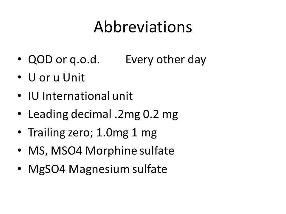 Abbreviations QOD or q.o.d. Every other day U or u Unit