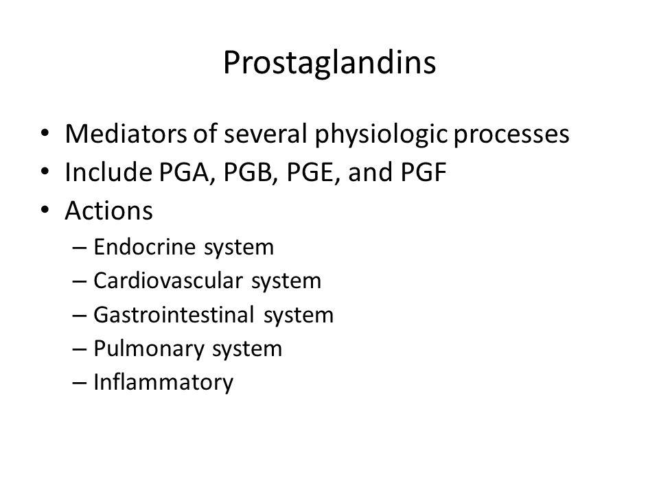 Prostaglandins Mediators of several physiologic processes
