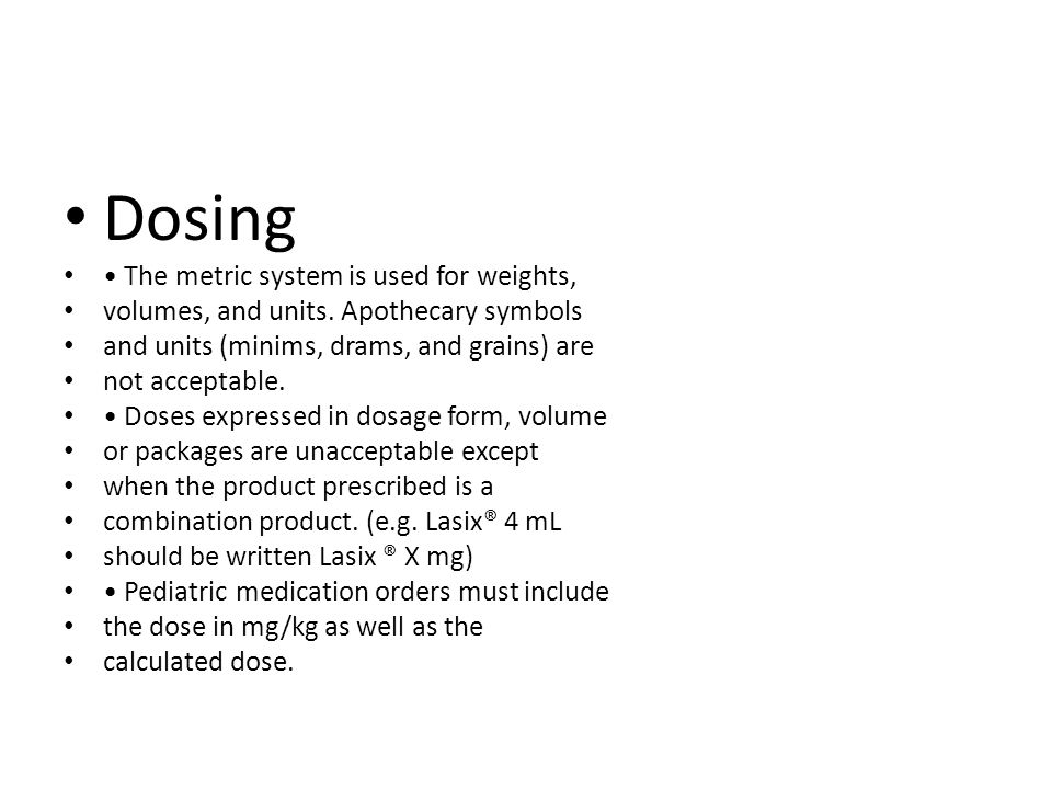 Dosing • The metric system is used for weights,