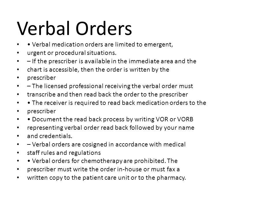 Verbal Orders • Verbal medication orders are limited to emergent,