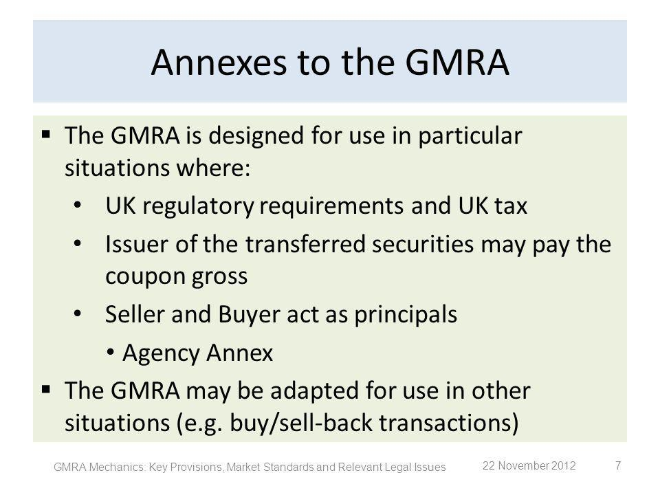 Annexes to the GMRA The GMRA is designed for use in particular situations where: UK regulatory requirements and UK tax.