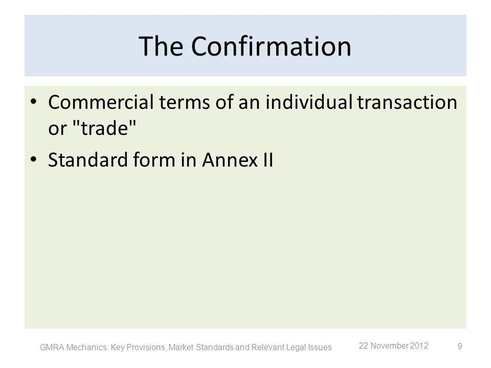 The Confirmation Commercial terms of an individual transaction or trade Standard form in Annex II.