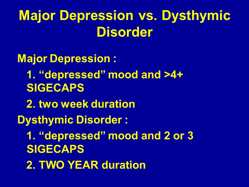 Major Depression vs. Dysthymic Disorder