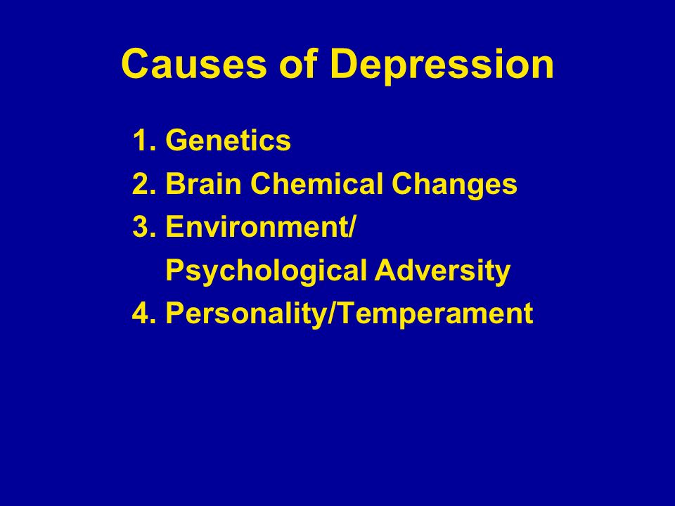 Causes of Depression 1. Genetics 2. Brain Chemical Changes