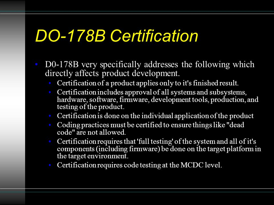 DO-178B Certification D0-178B very specifically addresses the following which directly affects product development.
