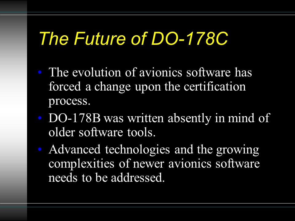 The Future of DO-178C The evolution of avionics software has forced a change upon the certification process.