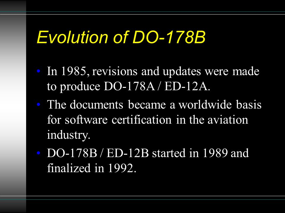 Evolution of DO-178B In 1985, revisions and updates were made to produce DO-178A / ED-12A.