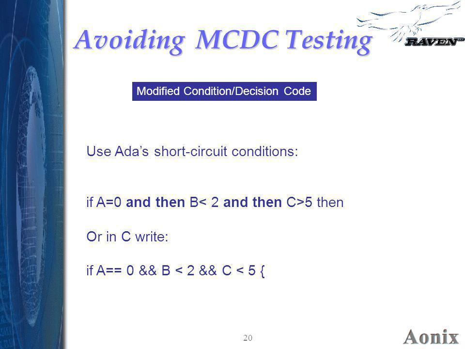 Avoiding MCDC Testing Use Ada's short-circuit conditions: