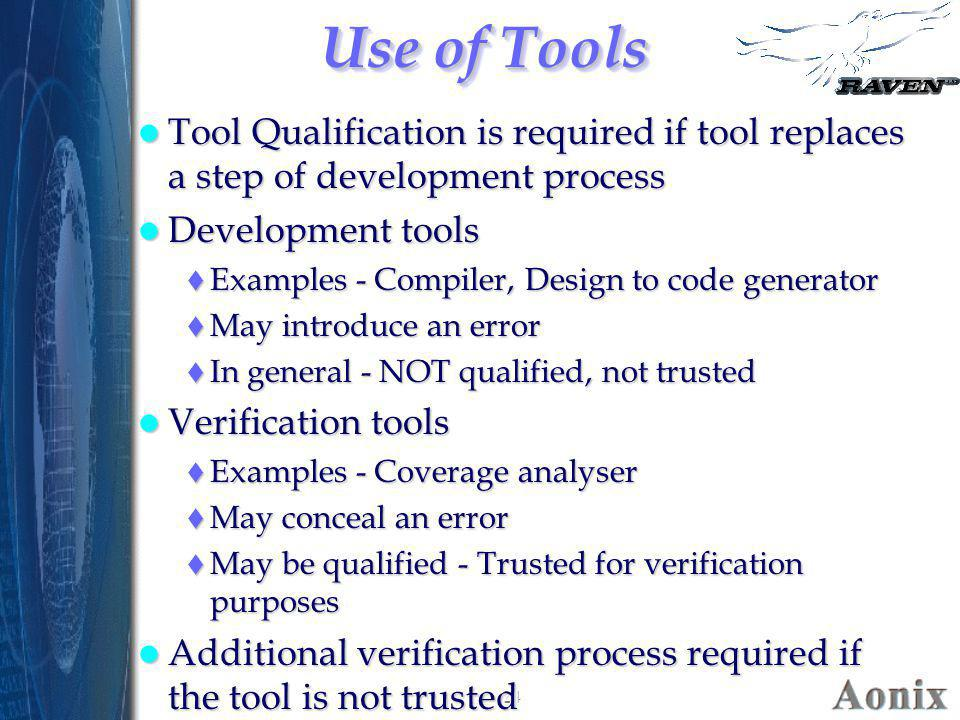 Use of Tools Tool Qualification is required if tool replaces a step of development process. Development tools.