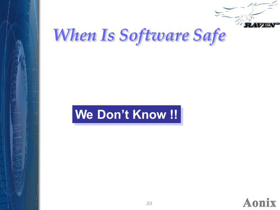When Is Software Safe We Don't Know !! 30