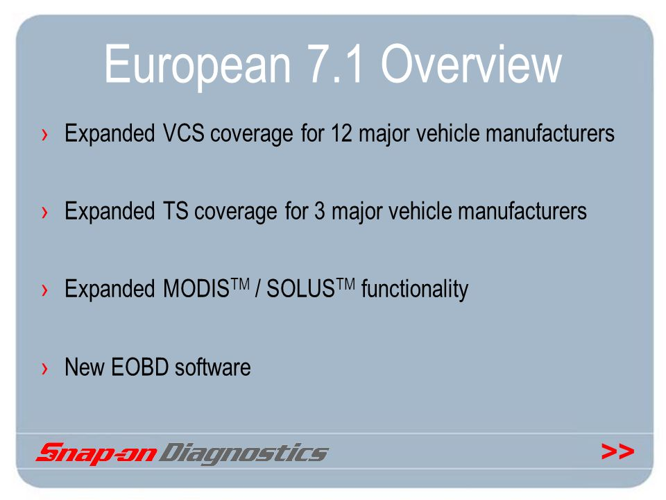 European 7.1 Overview Expanded VCS coverage for 12 major vehicle manufacturers. Expanded TS coverage for 3 major vehicle manufacturers.