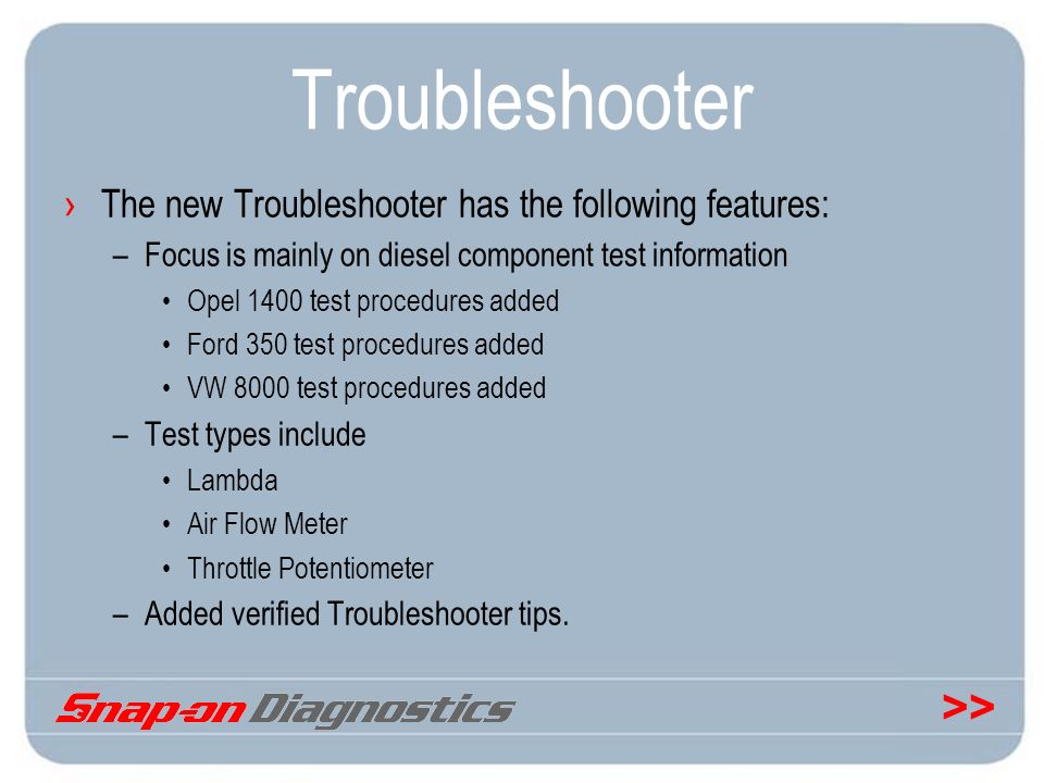 Troubleshooter The new Troubleshooter has the following features: