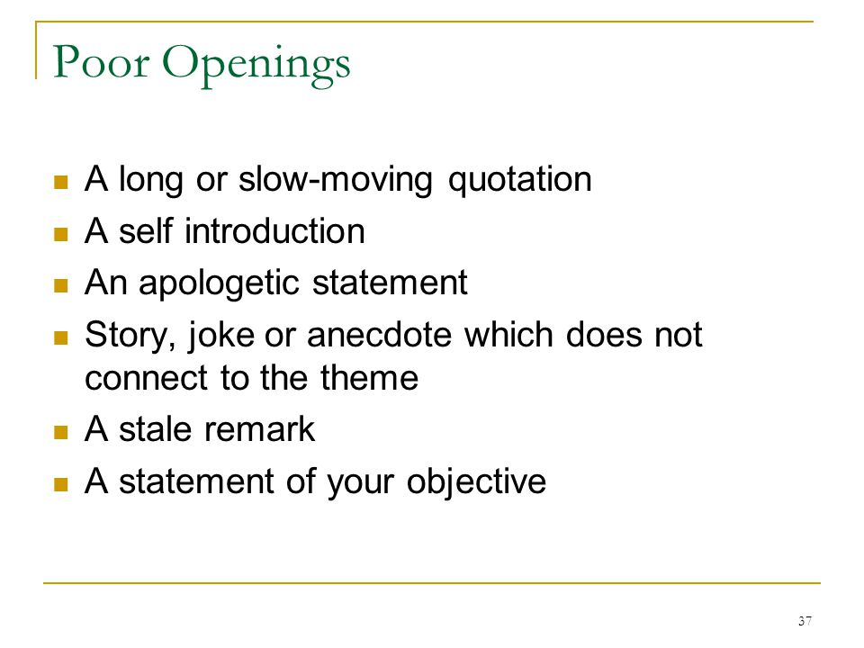 Poor Openings A long or slow-moving quotation A self introduction