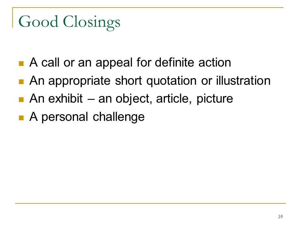 Good Closings A call or an appeal for definite action
