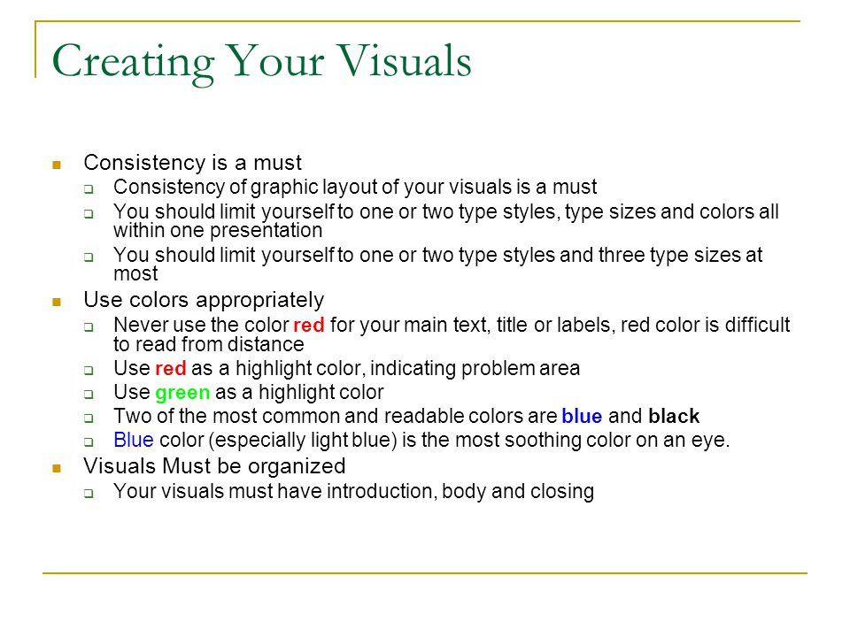 Creating Your Visuals Consistency is a must Use colors appropriately