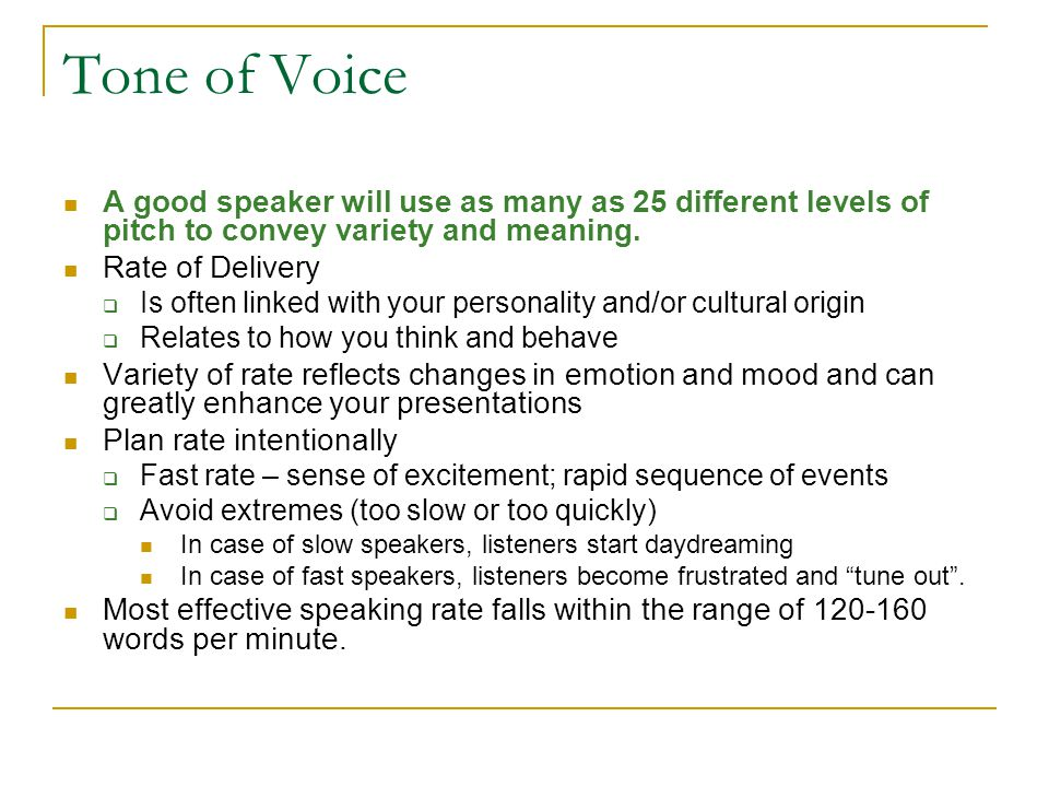 Tone of Voice A good speaker will use as many as 25 different levels of pitch to convey variety and meaning.