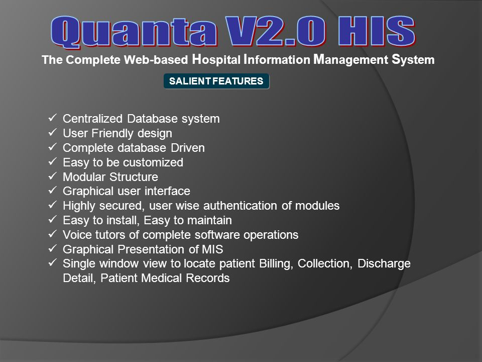 Quanta V2.0 HIS The Complete Web-based Hospital Information Management System. SALIENT FEATURES. Centralized Database system.