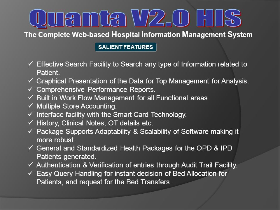 Quanta V2.0 HIS The Complete Web-based Hospital Information Management System. SALIENT FEATURES.